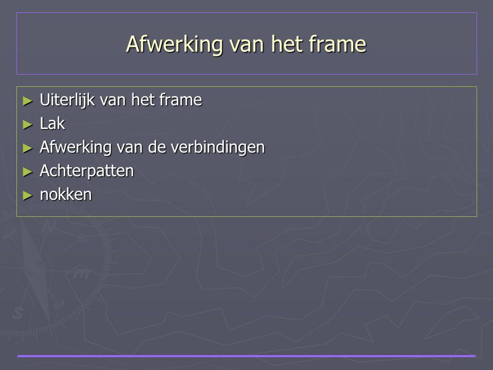 Afwerking van het frame ► Uiterlijk van het frame ► Lak ► Afwerking van de verbindingen ► Achterpatten ► nokken