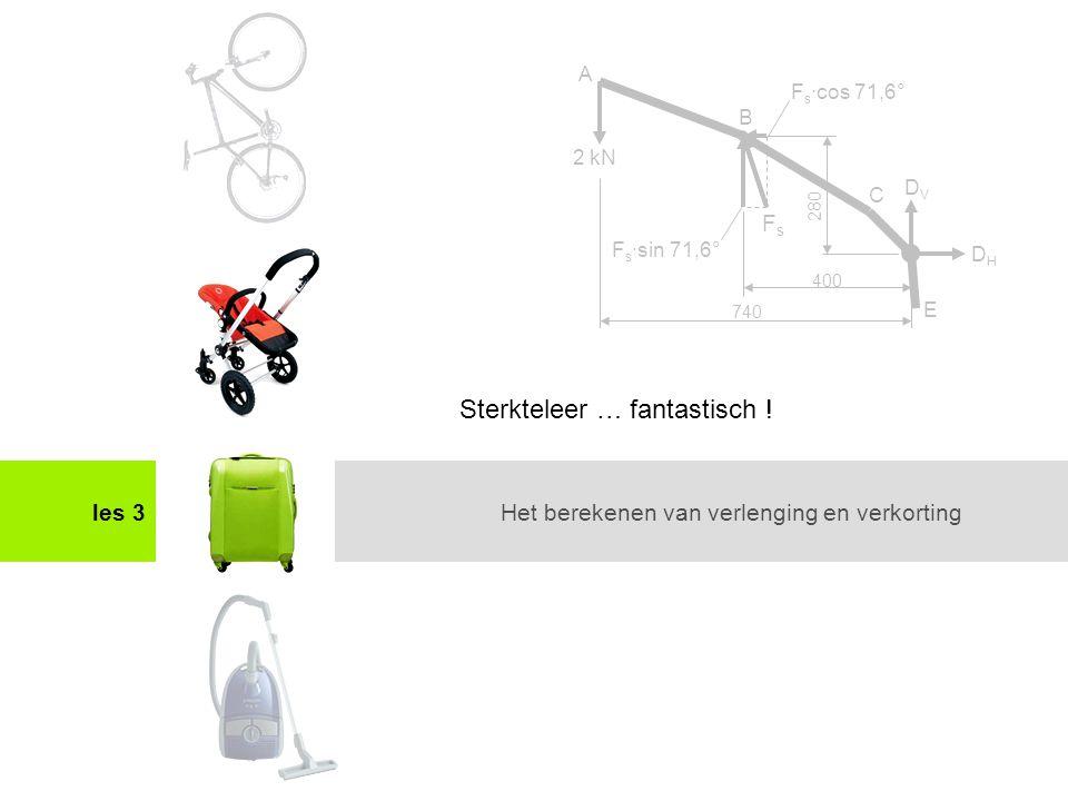 Het maken van een sterkteberekeningles 3 2 kN A C E FsFs B DHDH DVDV F s ·cos 71,6° F s ·sin 71,6° 740 400 280 Het berekenen van verlenging en verkort
