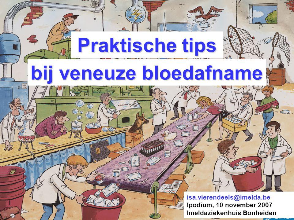 bij veneuze bloedafname I isa.vierendeels@imelda.be Ipodium, 10 november 2007 Imeldaziekenhuis Bonheiden Praktische tips