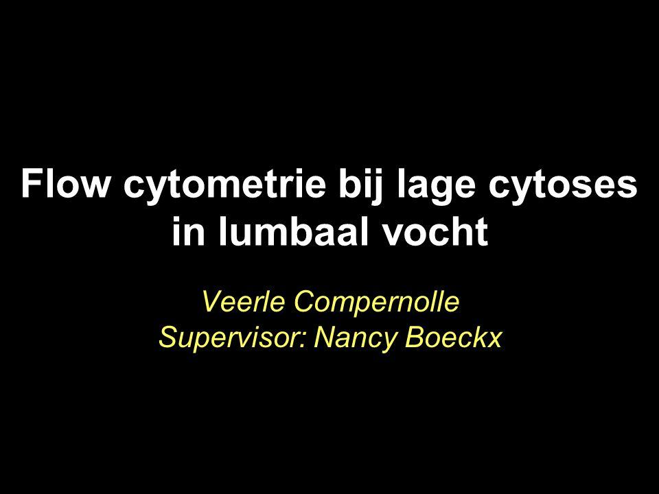 Flow cytometrie bij lage cytoses in lumbaal vocht Veerle Compernolle Supervisor: Nancy Boeckx