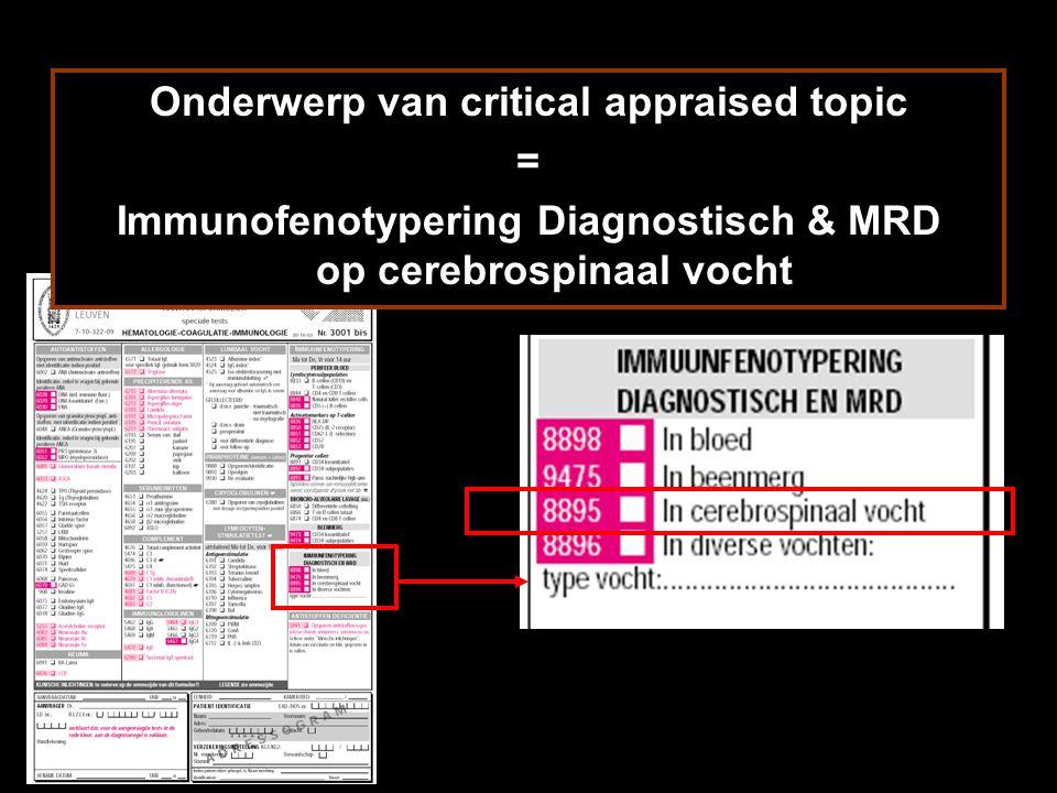 Onderwerp van critical appraised topic = Immunofenotypering Diagnostisch & MRD op cerebrospinaal vocht