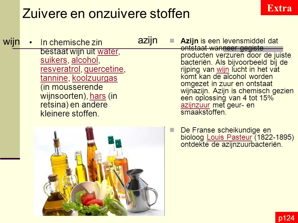 p124 Zuivere en onzuivere stoffen wijn azijn In chemische zin bestaat wijn uit water, suikers, alcohol, resveratrol, quercetine, tannine, koolzuurgas