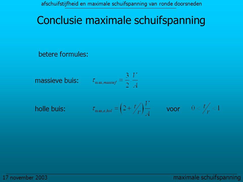 afschuifstijfheid en maximale schuifspanning van ronde doorsneden 17 november 2003 maximale schuifspanning Conclusie maximale schuifspanning betere formules: voor massieve buis: holle buis: