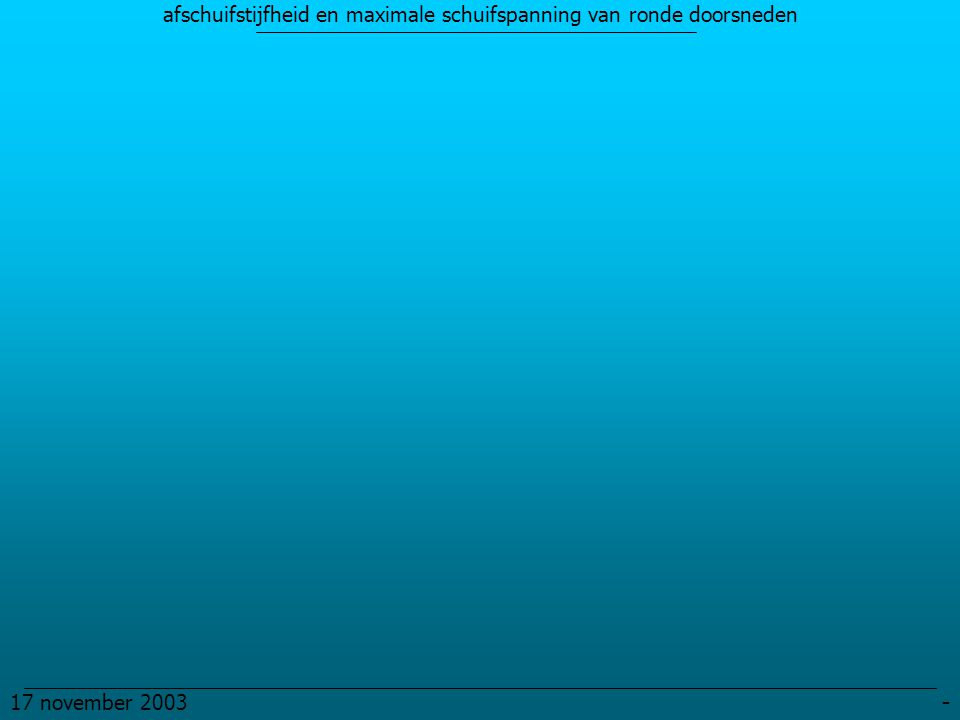 afschuifstijfheid en maximale schuifspanning van ronde doorsneden 17 november 2003 -