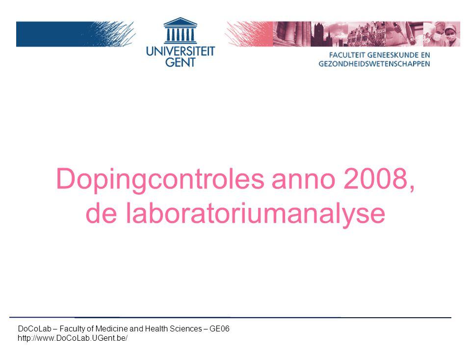 Dopingcontrolelaboratoria -Sinds jaren 60 ontstaan -Sinds 1981 IOC accreditatie -PT -Sinds 2002 WADA accreditatie -ISO17025 -ISL en TD: Analytisch/Juridisch/Administratief -PT testen (aangekondigd en blind) -2008: 33 WADA laboratoria wereldwijd DoCoLab – Faculty of Medicine and Health Sciences – GE06 http://www.DoCoLab.UGent.be/