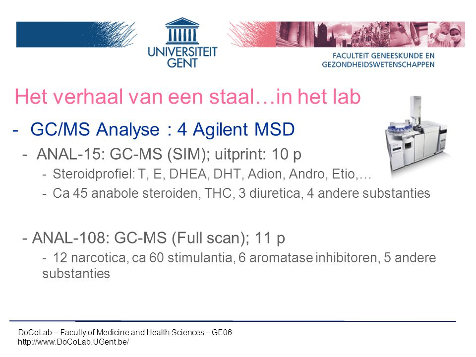 Het verhaal van een staal…in het lab -GC/MS Analyse : 4 Agilent MSD - ANAL-15: GC-MS (SIM); uitprint: 10 p -Steroidprofiel: T, E, DHEA, DHT, Adion, An