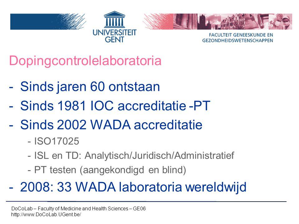 Dopingcontrolelaboratoria -Sinds jaren 60 ontstaan -Sinds 1981 IOC accreditatie -PT -Sinds 2002 WADA accreditatie -ISO17025 -ISL en TD: Analytisch/Jur