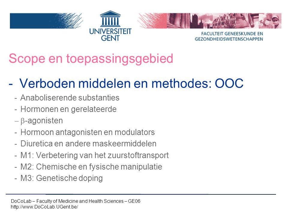 Scope en toepassingsgebied -Verboden middelen en methodes: IC -Alles OOC -Stimulantia -Narcotica -Cannabinoiden -Glucocorticosteroiden -Verboden middelen in specifieke sporten: IC -Alcohol -Beta-blokkers DoCoLab – Faculty of Medicine and Health Sciences – GE06 http://www.DoCoLab.UGent.be/