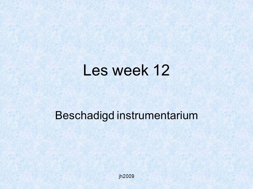 jh2009 Les week 12 Beschadigd instrumentarium