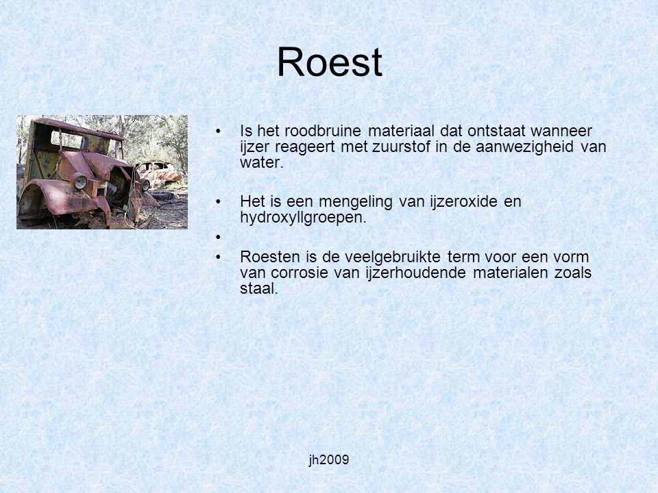 jh2009 Roest Is het roodbruine materiaal dat ontstaat wanneer ijzer reageert met zuurstof in de aanwezigheid van water. Het is een mengeling van ijzer