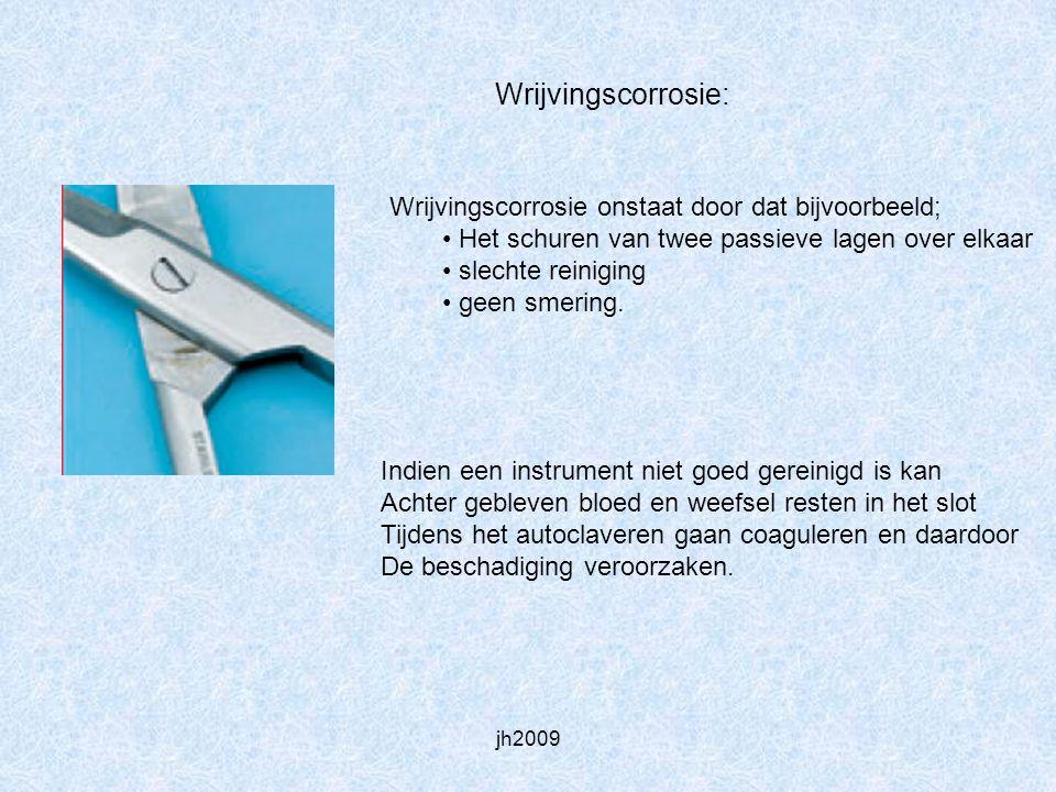 jh2009 Wrijvingscorrosie: Wrijvingscorrosie onstaat door dat bijvoorbeeld; Het schuren van twee passieve lagen over elkaar slechte reiniging geen smer
