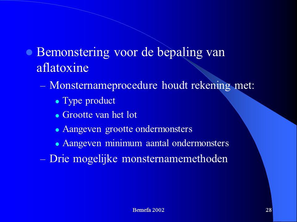 Bemefa 200228 Bemonstering voor de bepaling van aflatoxine – Monsternameprocedure houdt rekening met: Type product Grootte van het lot Aangeven groott