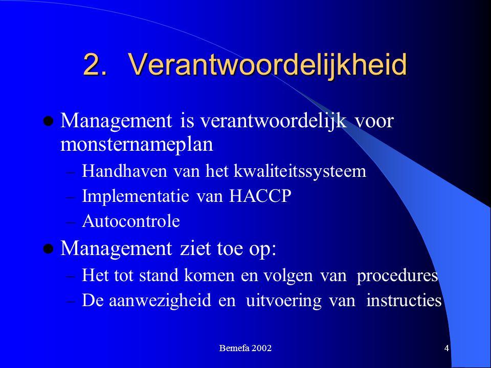 Bemefa 20024 2.Verantwoordelijkheid Management is verantwoordelijk voor monsternameplan – Handhaven van het kwaliteitssysteem – Implementatie van HACC