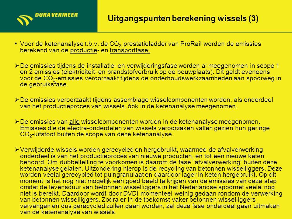 Uitgangspunten berekening wissels (3)  Voor de ketenanalyse t.b.v. de CO 2 prestatieladder van ProRail worden de emissies berekend van de productie-