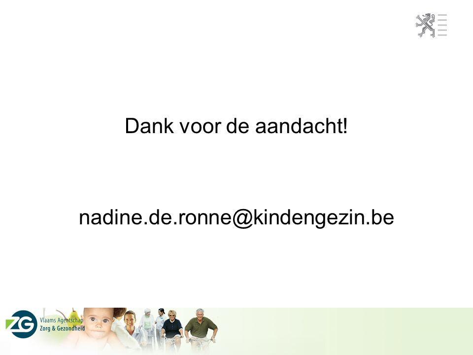 Dank voor de aandacht! nadine.de.ronne@kindengezin.be