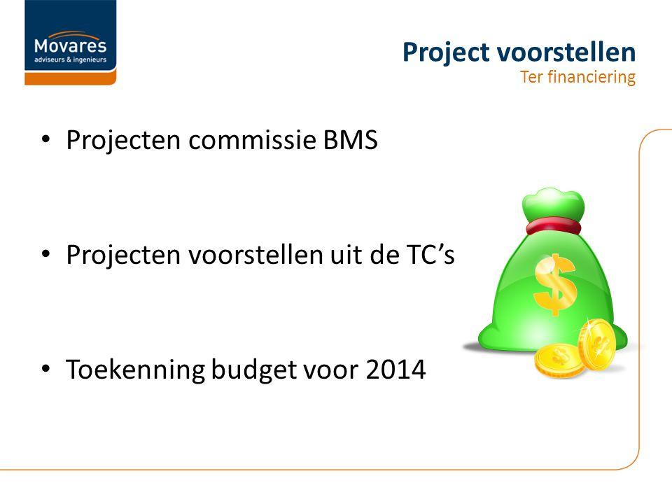 Project voorstellen Ter financiering Projecten commissie BMS Projecten voorstellen uit de TC's Toekenning budget voor 2014