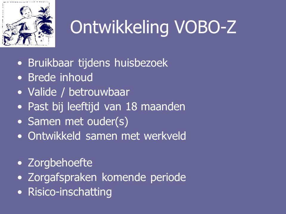 Ontwikkeling VOBO-Z Bruikbaar tijdens huisbezoek Brede inhoud Valide / betrouwbaar Past bij leeftijd van 18 maanden Samen met ouder(s) Ontwikkeld same