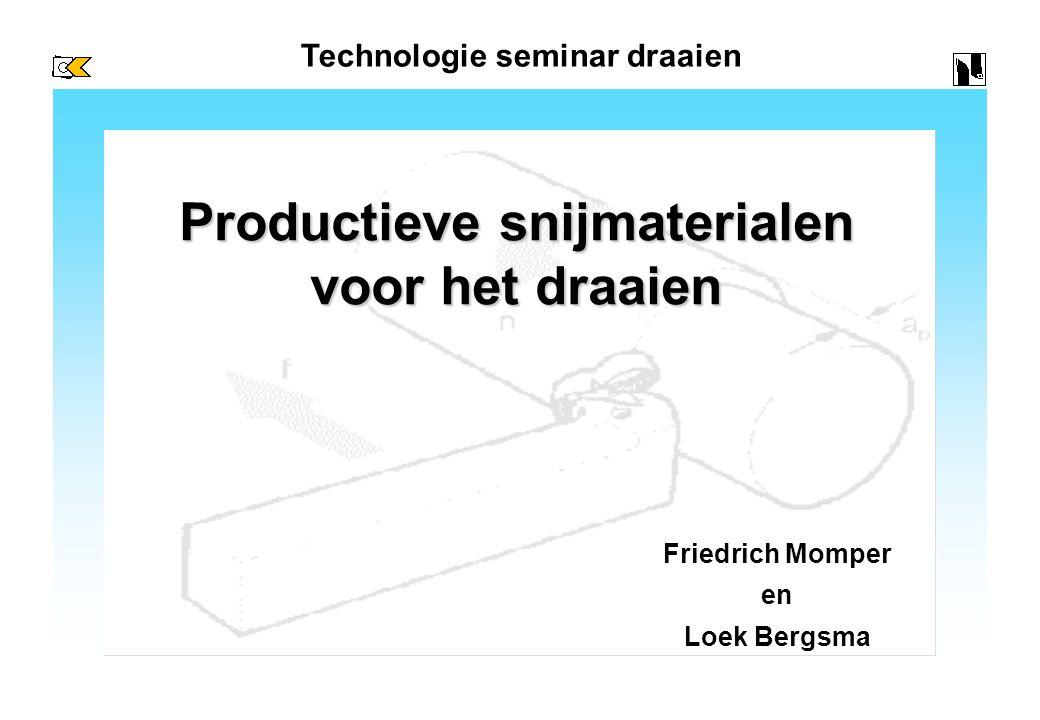 Productieve snijmaterialen voor het draaien Technologie seminar draaien Friedrich Momper en Loek Bergsma