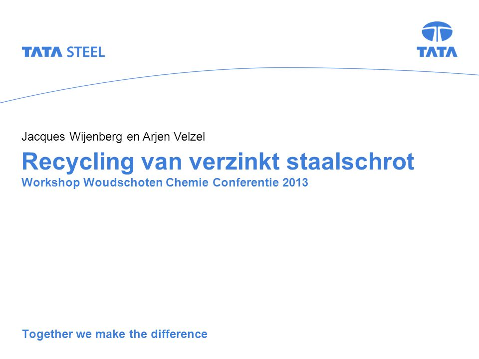 Recycling van verzinkt staalschrot Workshop Woudschoten Chemie Conferentie 2013 Together we make the difference Jacques Wijenberg en Arjen Velzel