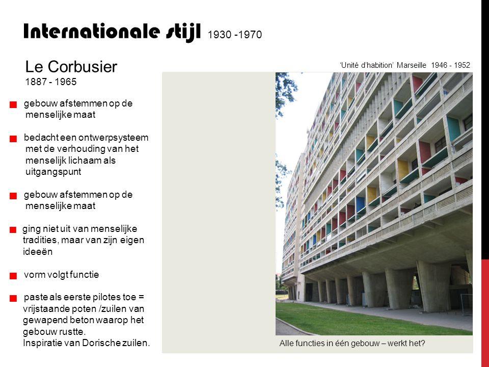 Internationale stijl 1930 -1970  gebouw afstemmen op de menselijke maat  bedacht een ontwerpsysteem met de verhouding van het menselijk lichaam