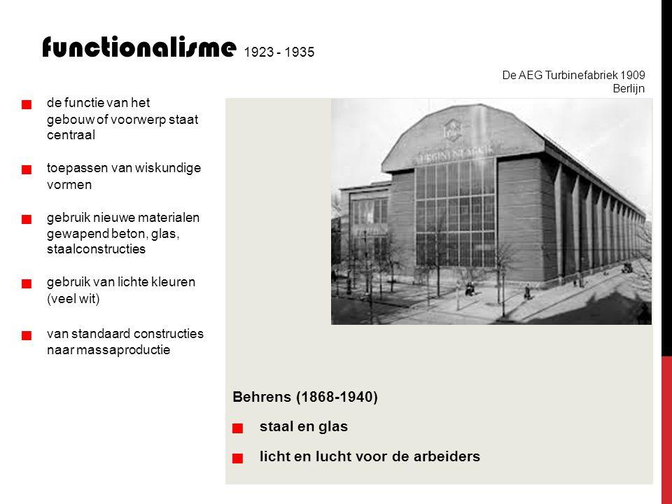 Behrens (1868-1940)   staal en glas   licht en lucht voor de arbeiders functionalisme 1923 - 1935   de functie van het gebouw of voorwerp sta