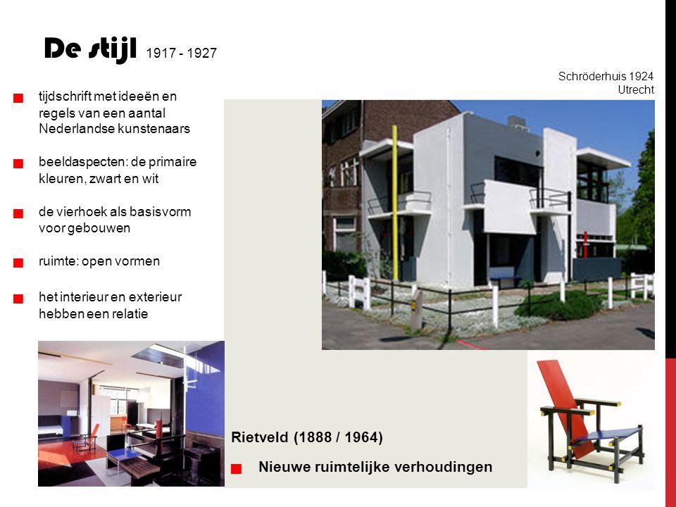 Rietveld (1888 / 1964)   Nieuwe ruimtelijke verhoudingen De stijl 1917 - 1927   tijdschrift met ideeën en regels van een aantal Nederlandse kuns