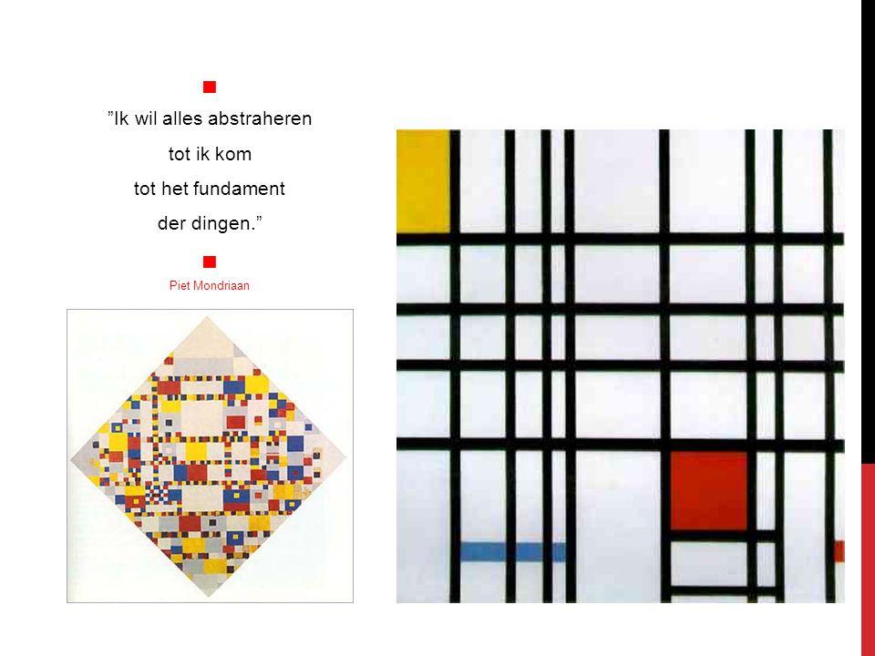 """ """"Ik wil alles abstraheren tot ik kom tot het fundament der dingen.""""  Piet Mondriaan"""