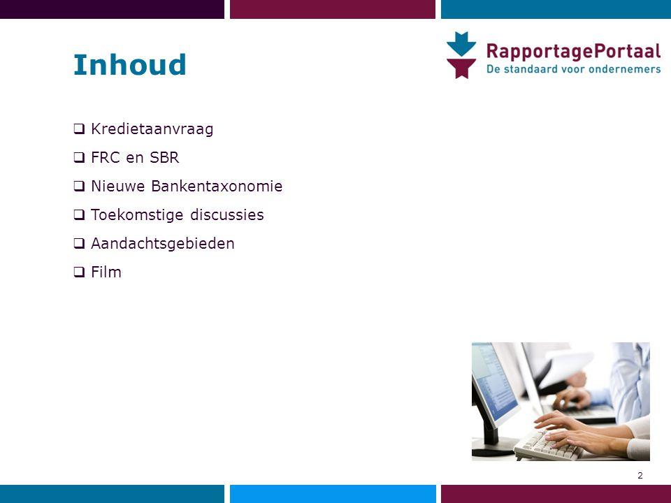 Inhoud  Kredietaanvraag  FRC en SBR  Nieuwe Bankentaxonomie  Toekomstige discussies  Aandachtsgebieden  Film 2