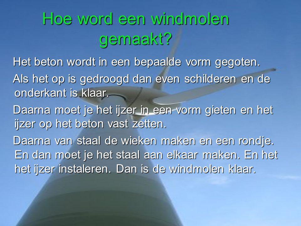 Waarvan word een windmolen gemaakt? Beton ijzer Staal Een windmolen wordt dus gemaakt van: beton,ijzer en staal. In bepaalde bedrijven maken ze de ond
