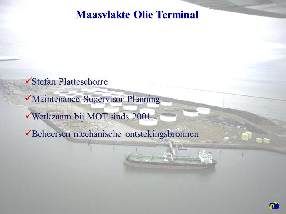 Maasvlakte Olie Terminal Stefan Platteschorre Stefan Platteschorre Werkzaam bij MOT sinds 2001 Werkzaam bij MOT sinds 2001 Maintenance Supervisor Planning Maintenance Supervisor Planning Beheersen mechanische ontstekingsbronnen Beheersen mechanische ontstekingsbronnen