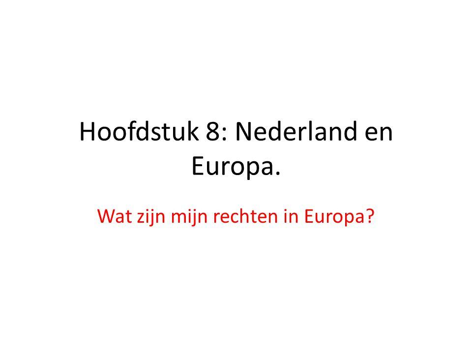 Hoofdstuk 8: Nederland en Europa. Wat zijn mijn rechten in Europa?