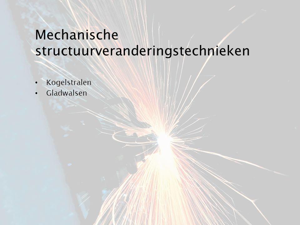 Mechanische structuurveranderingstechnieken Kogelstralen Gladwalsen