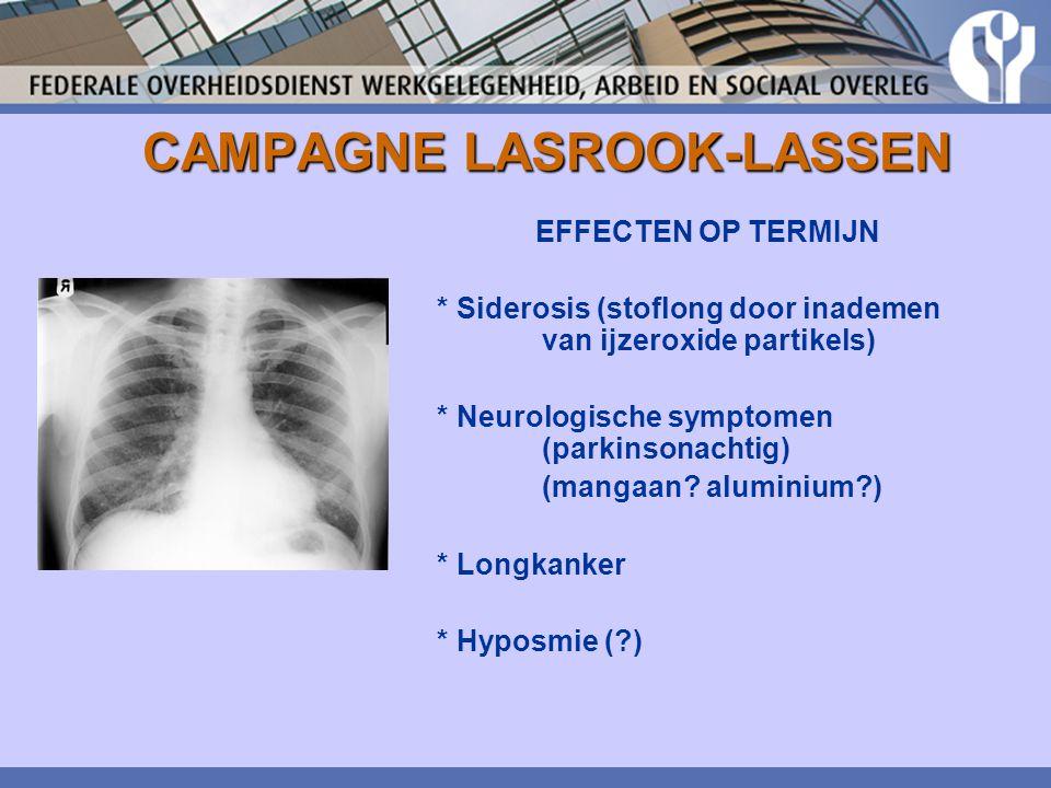 CAMPAGNE LASROOK-LASSEN EFFECTEN OP TERMIJN * Siderosis (stoflong door inademen van ijzeroxide partikels) * Neurologische symptomen (parkinsonachtig)