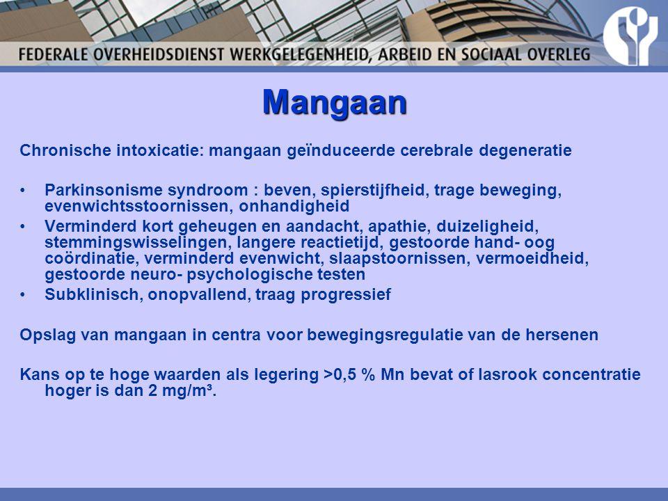 Mangaan Chronische intoxicatie: mangaan geïnduceerde cerebrale degeneratie Parkinsonisme syndroom : beven, spierstijfheid, trage beweging, evenwichtss