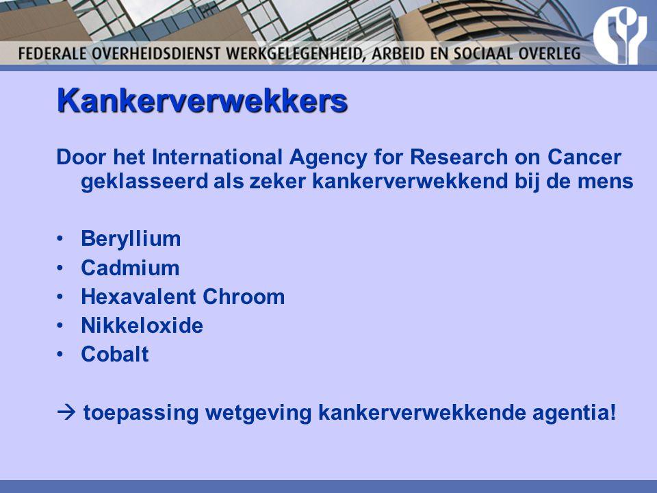 Kankerverwekkers Door het International Agency for Research on Cancer geklasseerd als zeker kankerverwekkend bij de mens Beryllium Cadmium Hexavalent