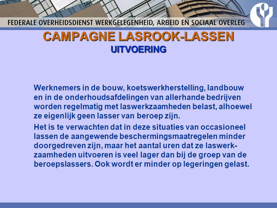 CAMPAGNE LASROOK-LASSEN UITVOERING Werknemers in de bouw, koetswerkherstelling, landbouw en in de onderhoudsafdelingen van allerhande bedrijven worden