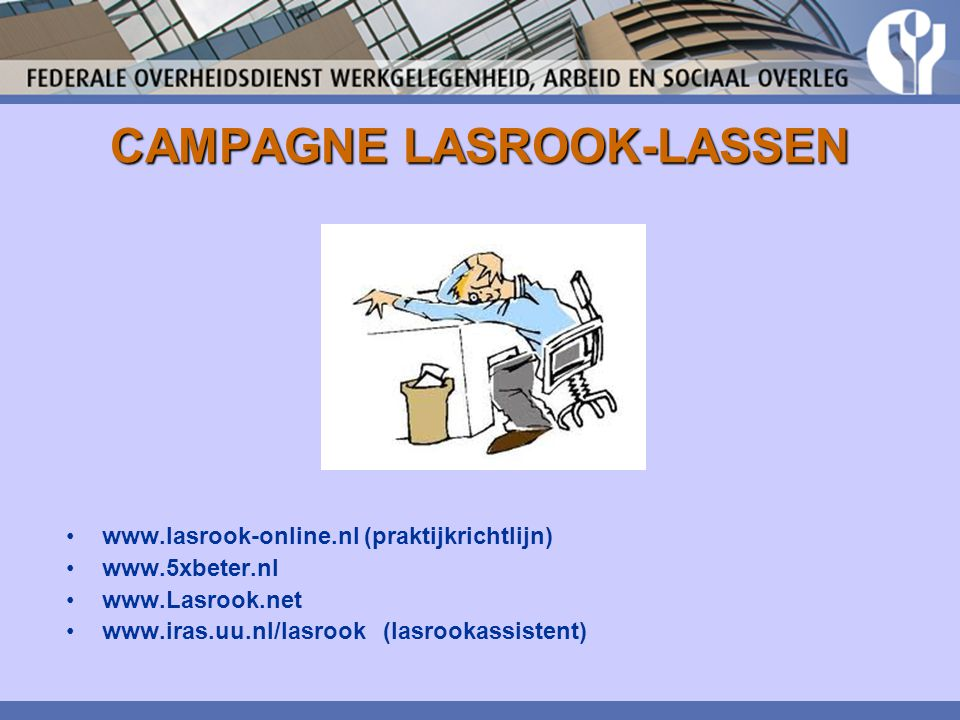 CAMPAGNE LASROOK-LASSEN www.lasrook-online.nl (praktijkrichtlijn) www.5xbeter.nl www.Lasrook.net www.iras.uu.nl/lasrook (lasrookassistent)
