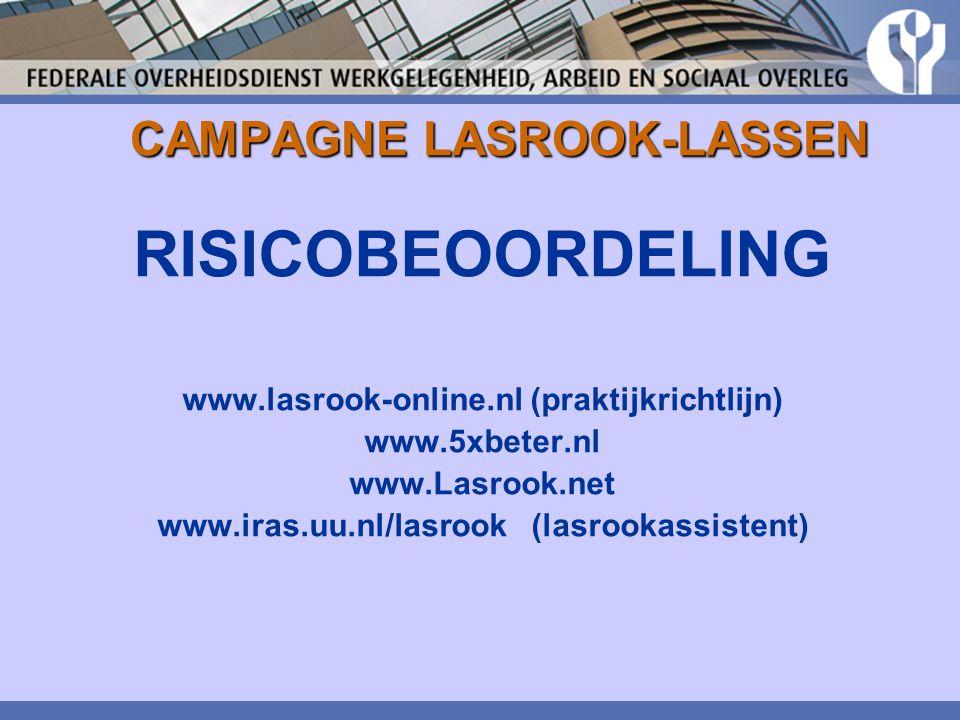 CAMPAGNE LASROOK-LASSEN RISICOBEOORDELING www.lasrook-online.nl (praktijkrichtlijn) www.5xbeter.nl www.Lasrook.net www.iras.uu.nl/lasrook (lasrookassi