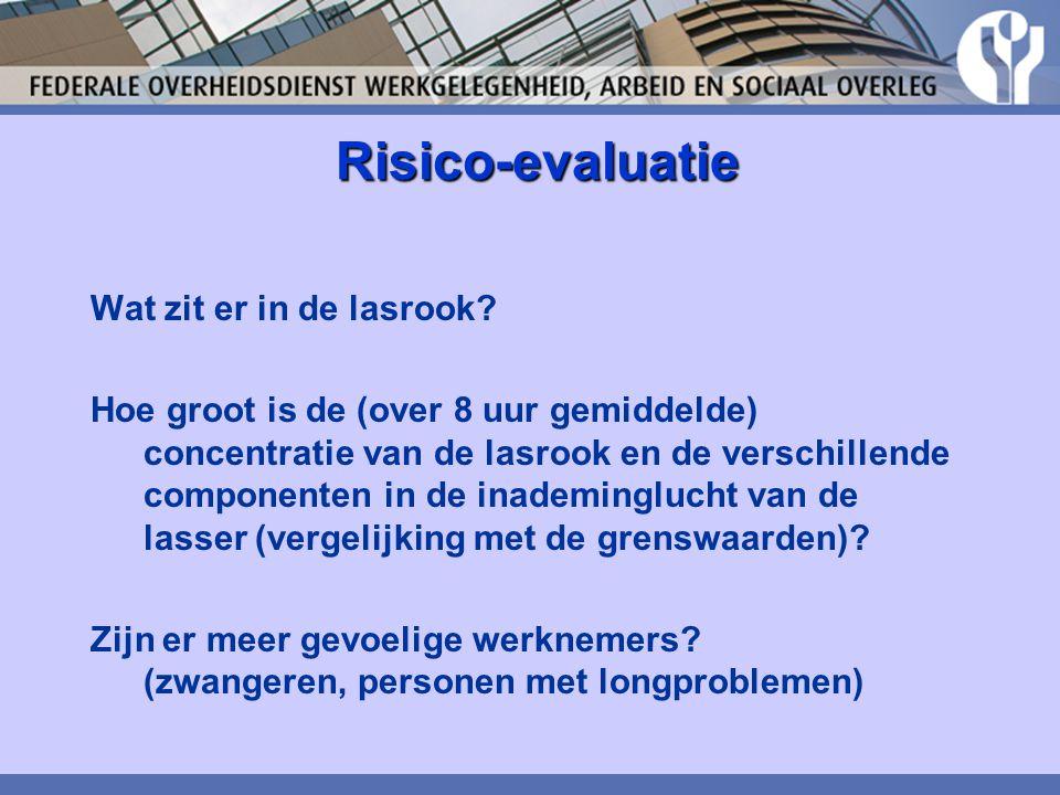 Risico-evaluatie Risico-evaluatie Wat zit er in de lasrook? Hoe groot is de (over 8 uur gemiddelde) concentratie van de lasrook en de verschillende co