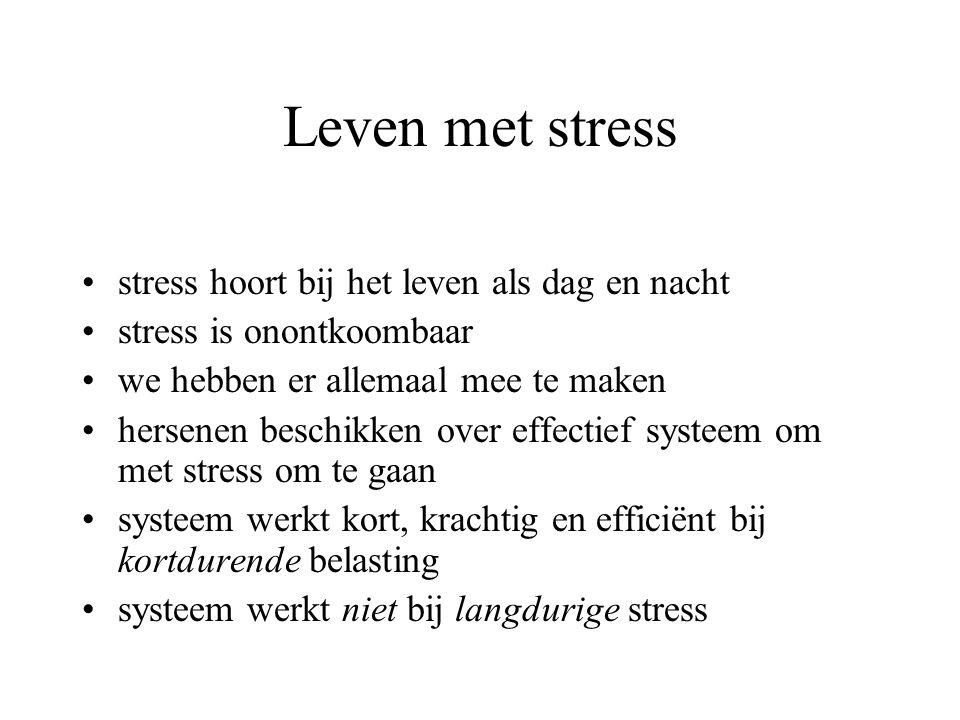 Leven met stress stress hoort bij het leven als dag en nacht stress is onontkoombaar we hebben er allemaal mee te maken hersenen beschikken over effectief systeem om met stress om te gaan systeem werkt kort, krachtig en efficiënt bij kortdurende belasting systeem werkt niet bij langdurige stress