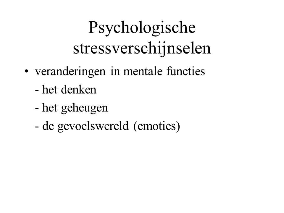 Psychologische stressverschijnselen veranderingen in mentale functies - het denken - het geheugen - de gevoelswereld (emoties)