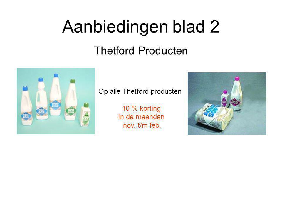 Aanbiedingen blad 2 Thetford Producten Op alle Thetford producten 10 % korting In de maanden nov.