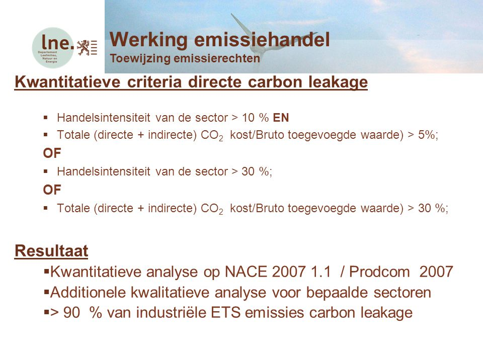 Kwantitatieve criteria directe carbon leakage  Handelsintensiteit van de sector > 10 % EN  Totale (directe + indirecte) CO 2 kost/Bruto toegevoegde
