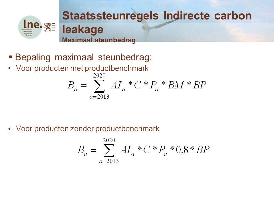  Bepaling maximaal steunbedrag: Voor producten met productbenchmark Voor producten zonder productbenchmark Staatssteunregels Indirecte carbon leakage
