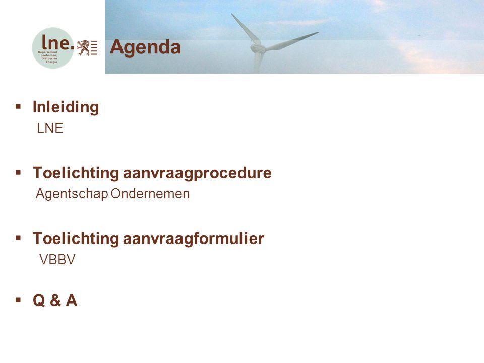  Inleiding LNE  Toelichting aanvraagprocedure Agentschap Ondernemen  Toelichting aanvraagformulier VBBV  Q & A Agenda