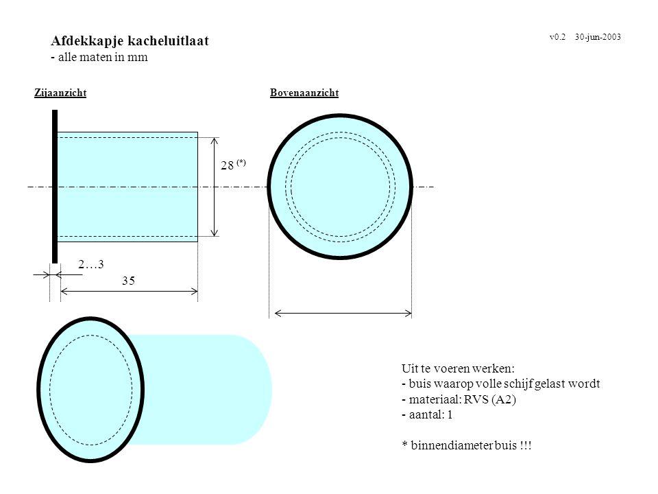 Afdekkapje kacheluitlaat - alle maten in mm v0.2 30-jun-2003 Uit te voeren werken: - buis waarop volle schijf gelast wordt - materiaal: RVS (A2) - aan