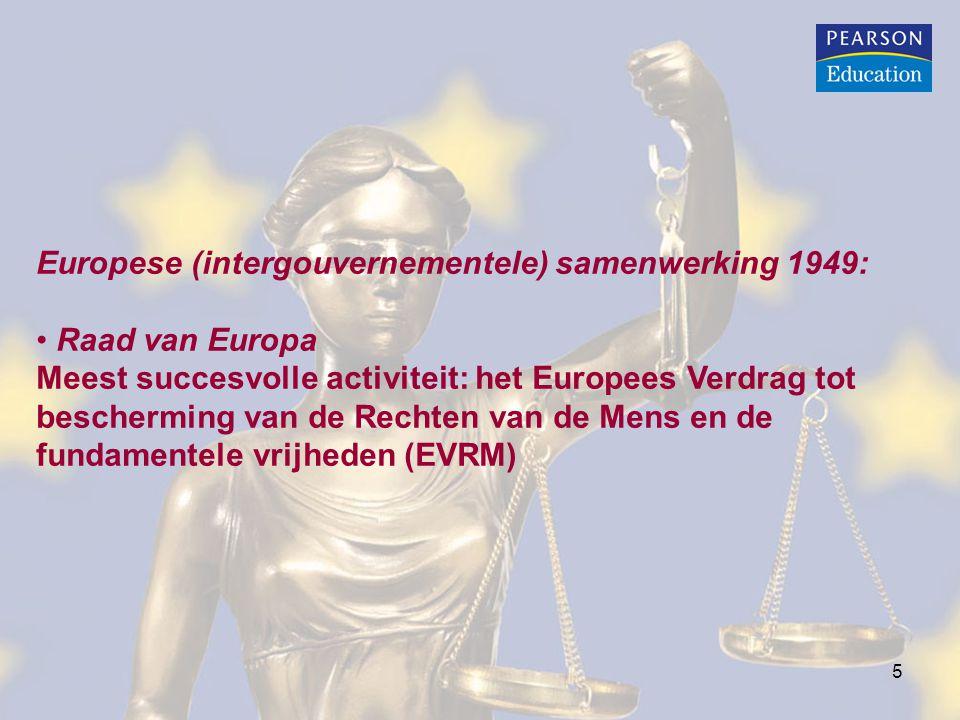 5 Europese (intergouvernementele) samenwerking 1949: Raad van Europa Meest succesvolle activiteit: het Europees Verdrag tot bescherming van de Rechten van de Mens en de fundamentele vrijheden (EVRM)