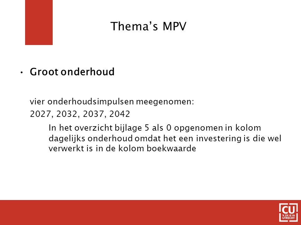 Thema's MPV Groot onderhoud vier onderhoudsimpulsen meegenomen: 2027, 2032, 2037, 2042 In het overzicht bijlage 5 als 0 opgenomen in kolom dagelijks onderhoud omdat het een investering is die wel verwerkt is in de kolom boekwaarde