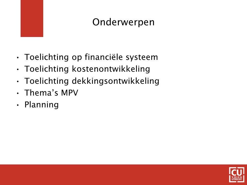 Onderwerpen Toelichting op financiële systeem Toelichting kostenontwikkeling Toelichting dekkingsontwikkeling Thema's MPV Planning