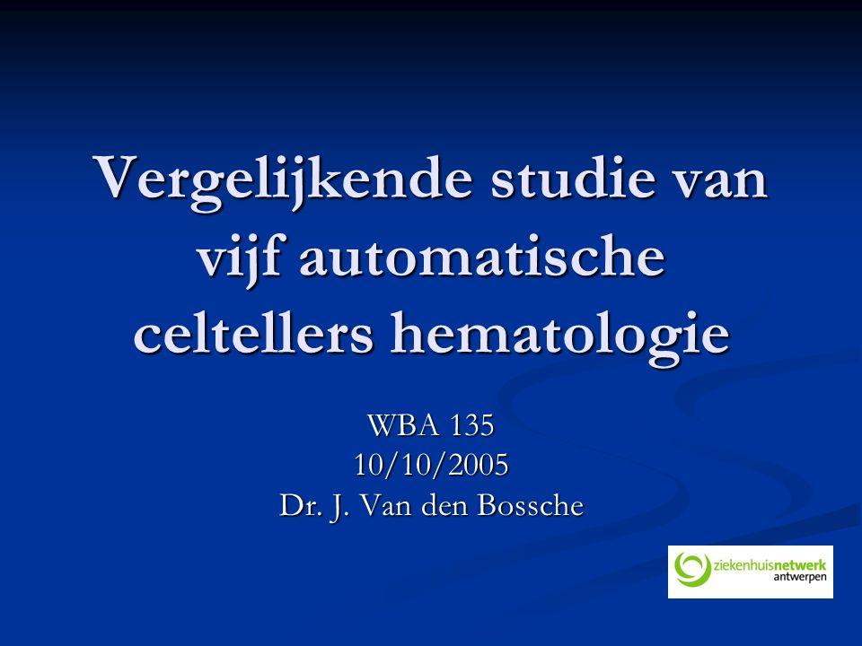 Vergelijkende studie van vijf automatische celtellers hematologie WBA 135 10/10/2005 Dr. J. Van den Bossche